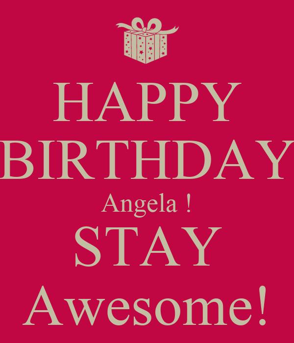 HAPPY BIRTHDAY Angela ! STAY Awesome!