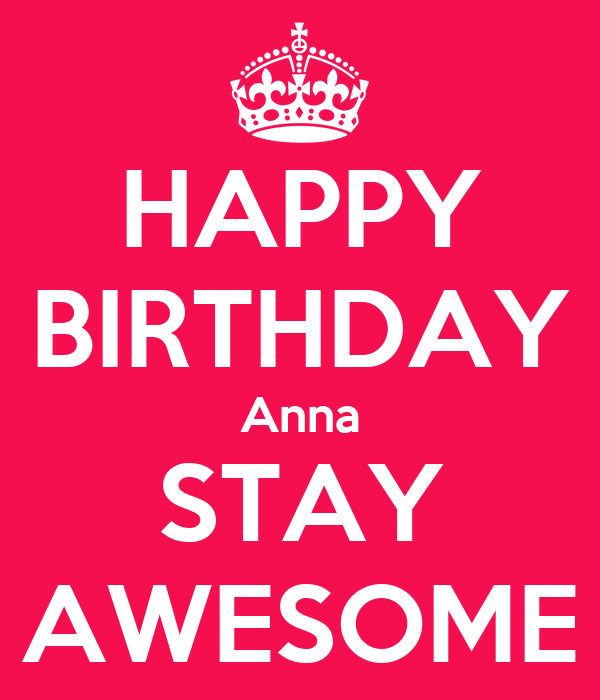 HAPPY BIRTHDAY Anna STAY AWESOME