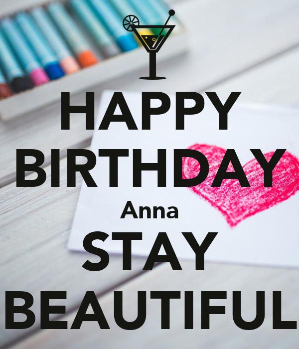 HAPPY BIRTHDAY Anna STAY BEAUTIFUL