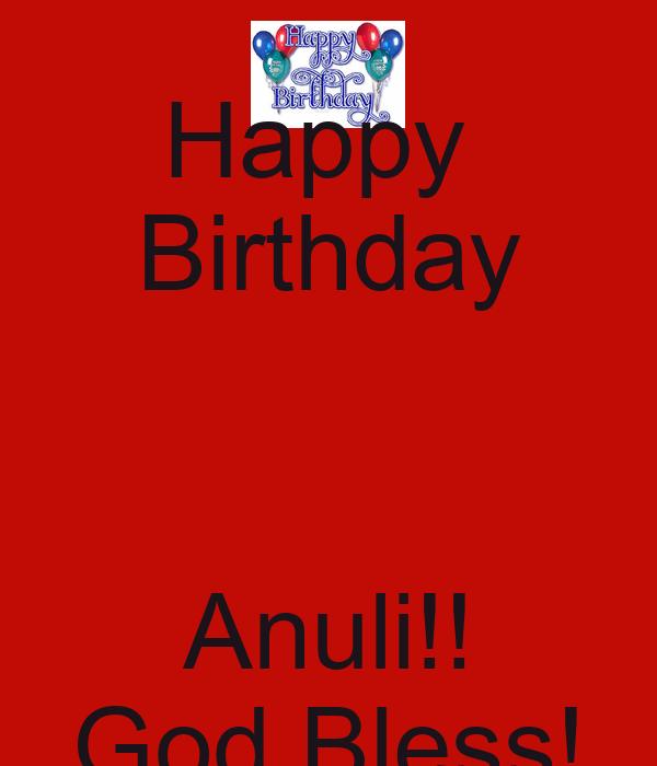 Happy  Birthday  Anuli!! God Bless!