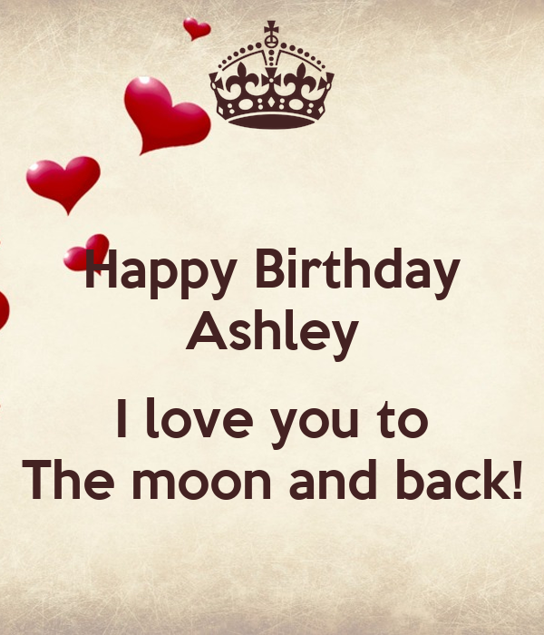 Happy Birthday Ashley  I love you to The moon and back!