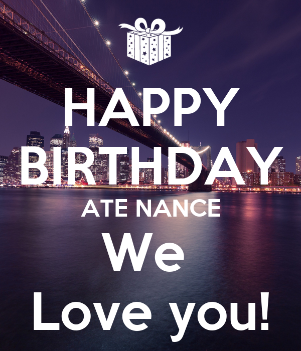 HAPPY BIRTHDAY ATE NANCE We  Love you!