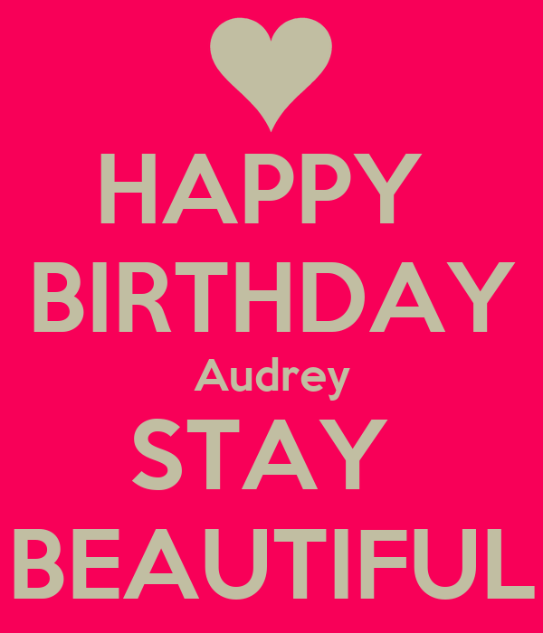 HAPPY  BIRTHDAY Audrey STAY  BEAUTIFUL