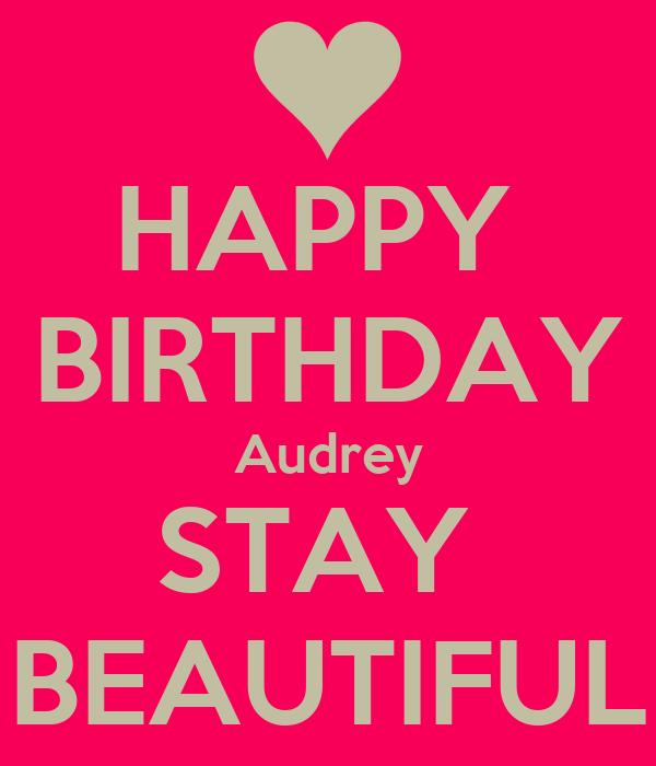HAPPY  BIRTHDAY Audrey STAY  BEAUTIFUL
