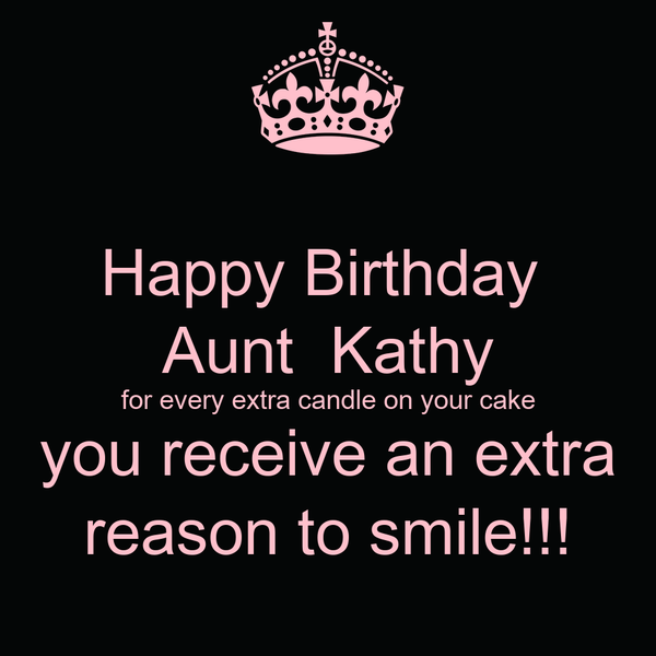 Happy Birthday Aunt Kathy For Every Extra Candle On Your Cake You