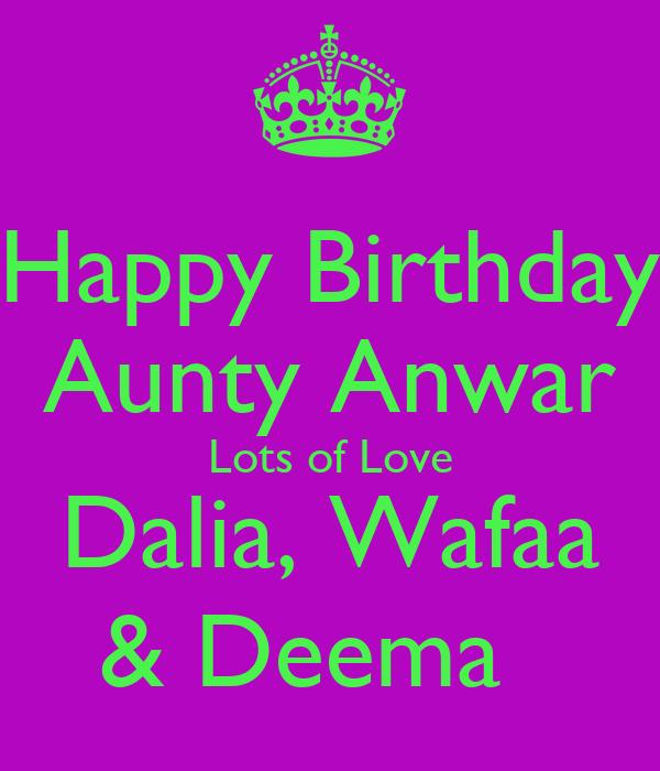 Happy Birthday Aunty Anwar Lots of Love Dalia, Wafaa & Deema