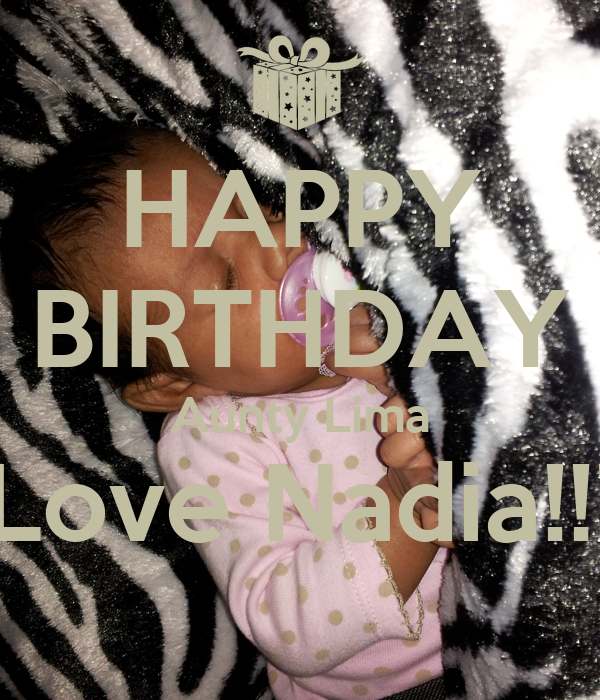 HAPPY BIRTHDAY Aunty Lima Love Nadia!!!