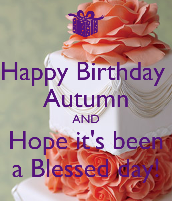 Happy Birthday Autumn AND Hope its been a Blessed day Poster lea