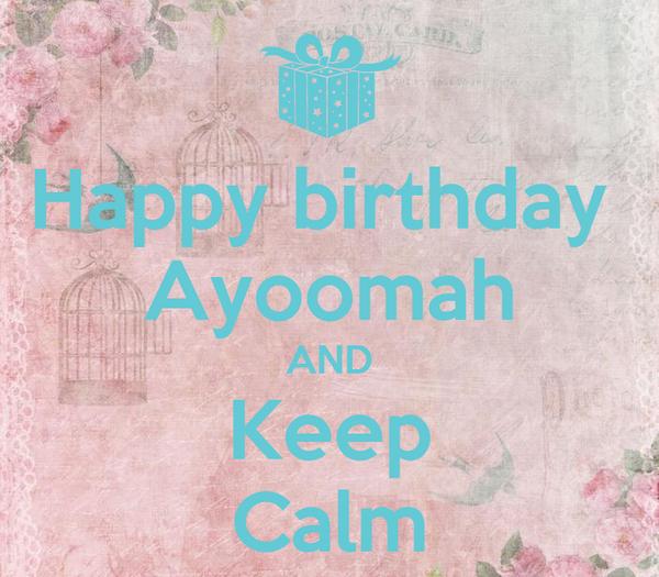 Happy birthday  Ayoomah AND Keep Calm