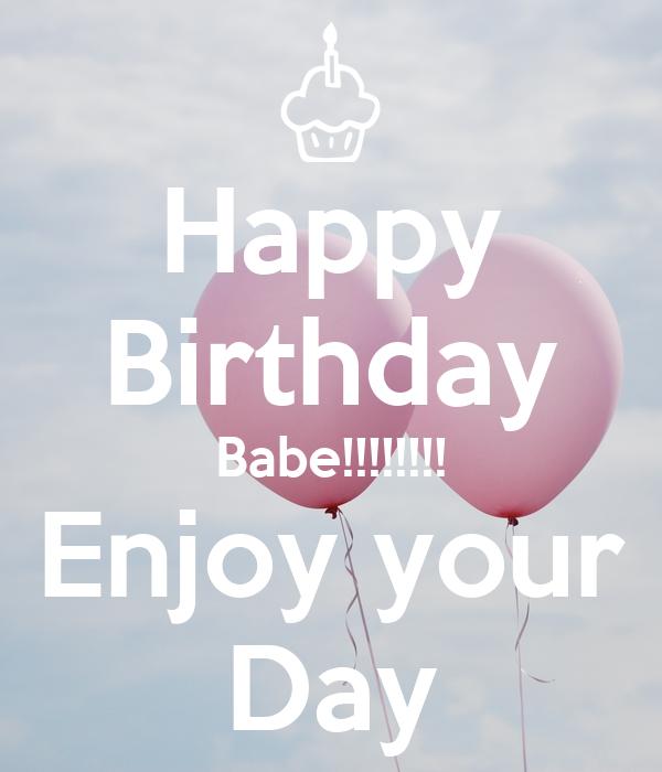 Happy Birthday Babe!!!!!!!! Enjoy your Day