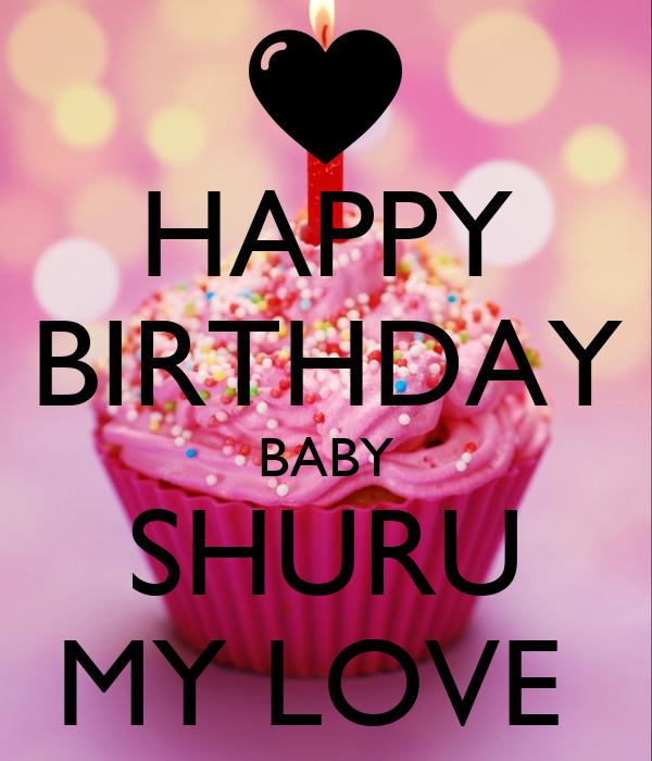 HAPPY BIRTHDAY BABY SHURU MY LOVE