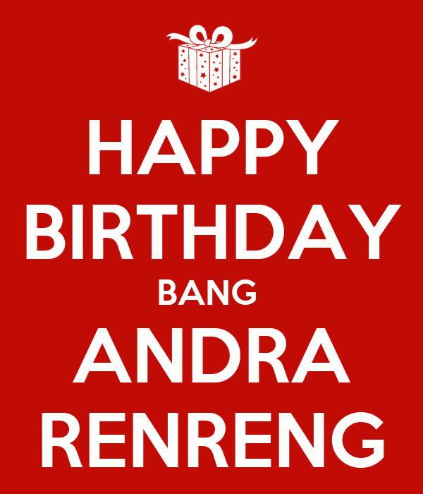 HAPPY BIRTHDAY BANG  ANDRA RENRENG