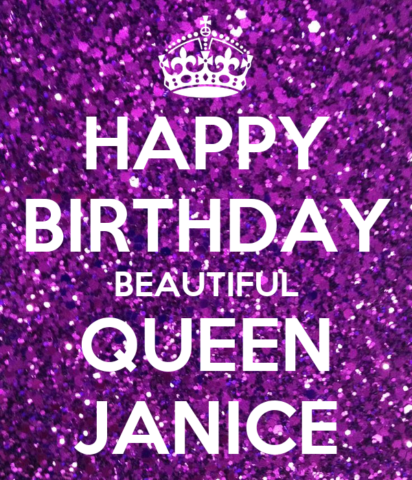 HAPPY BIRTHDAY BEAUTIFUL QUEEN JANICE