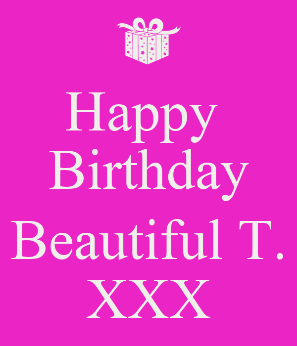 Happy  Birthday  Beautiful T. XXX