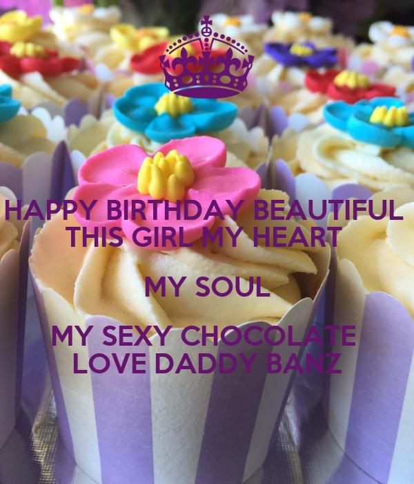 happy birthday beautiful this girl my heart my soul my sexy chocolate love daddy banz
