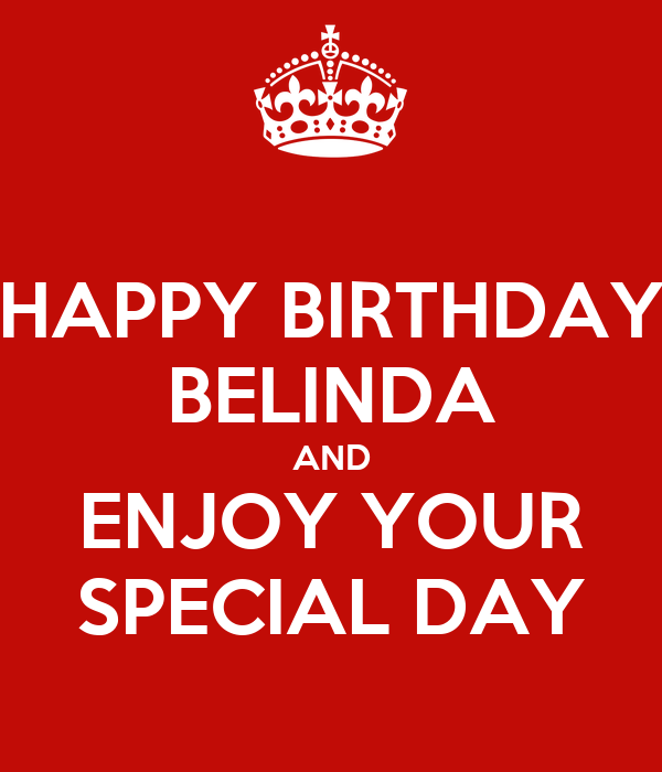 HAPPY BIRTHDAY BELINDA AND ENJOY YOUR SPECIAL DAY