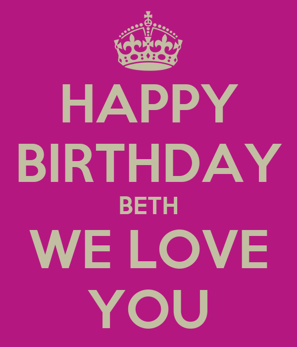 HAPPY BIRTHDAY BETH WE LOVE YOU