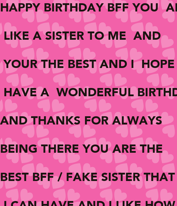 Happy Birthday Bff You Are Like A Sister To Me And Your The Best And