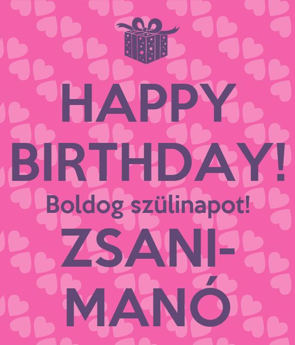HAPPY BIRTHDAY! Boldog szülinapot! ZSANI- MANÓ
