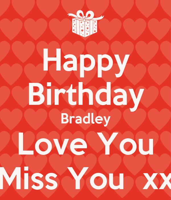 Happy Birthday Bradley Love You Miss You  xx