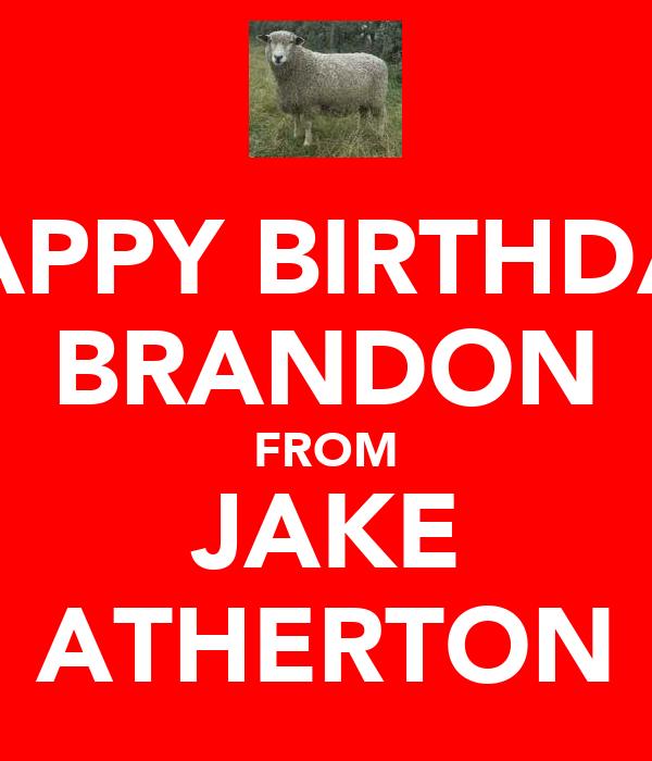 HAPPY BIRTHDAY BRANDON FROM JAKE ATHERTON