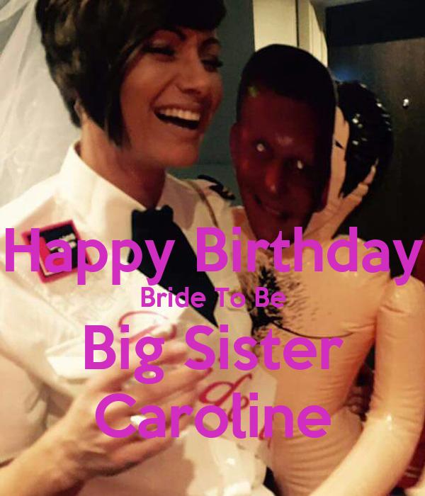 Happy Birthday Bride To Be Big Sister Caroline