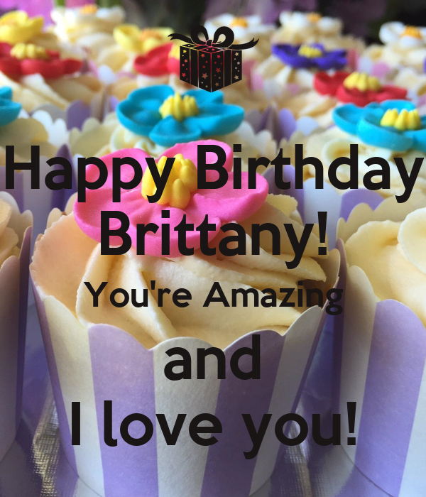 You Are Amazing And I Love You: Happy Birthday Brittany! You're Amazing And I Love You