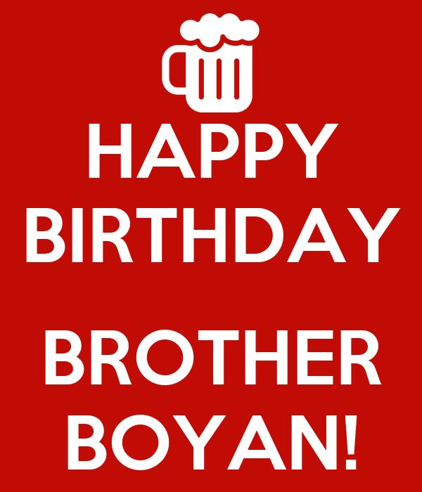 HAPPY BIRTHDAY  BROTHER BOYAN!