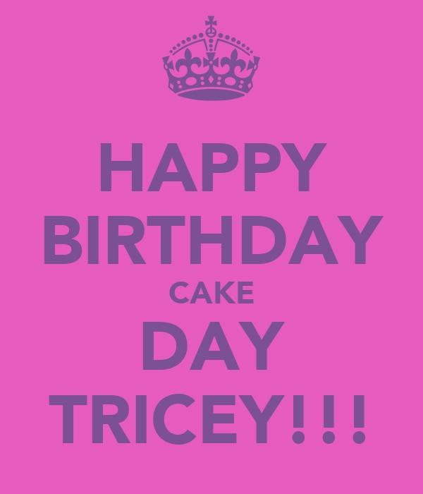 HAPPY BIRTHDAY CAKE DAY TRICEY!!!