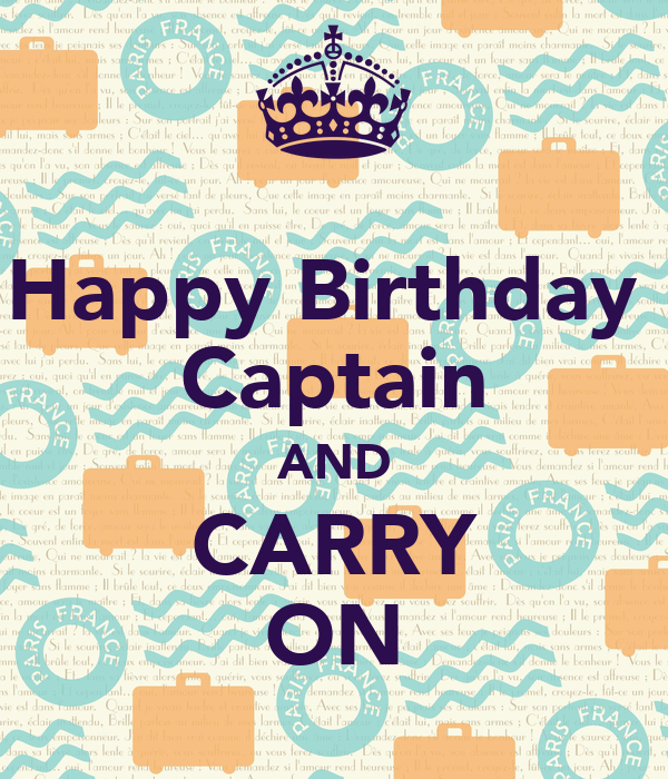 Happy Birthday  Captain AND CARRY ON