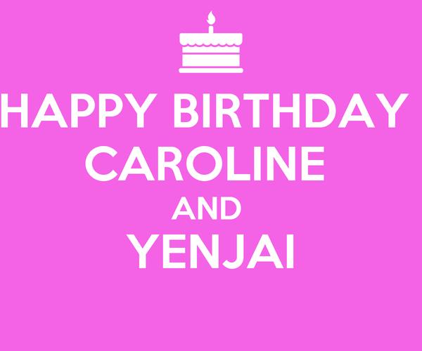 HAPPY BIRTHDAY  CAROLINE  AND  YENJAI