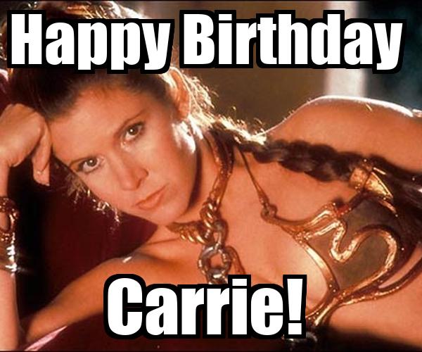 Happy Birthday  Carrie!