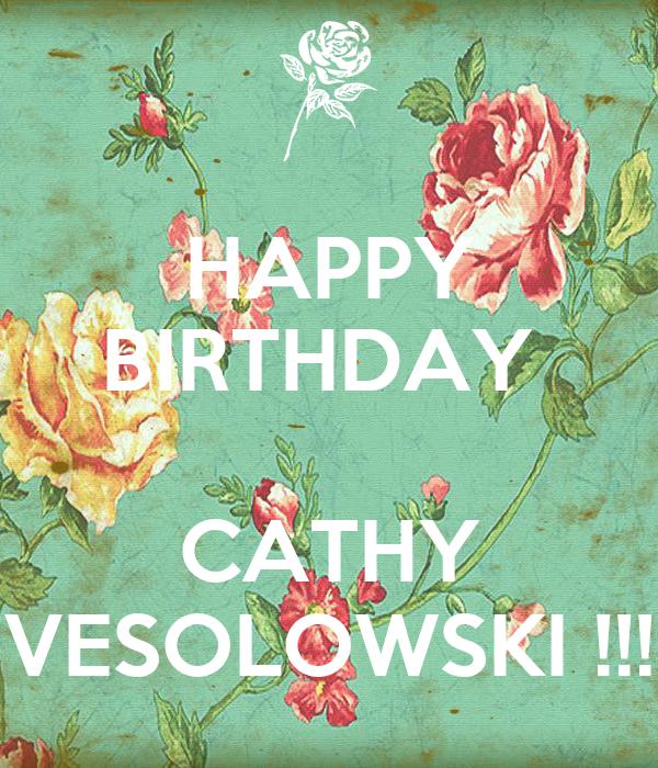 HAPPY BIRTHDAY   CATHY VESOLOWSKI !!!