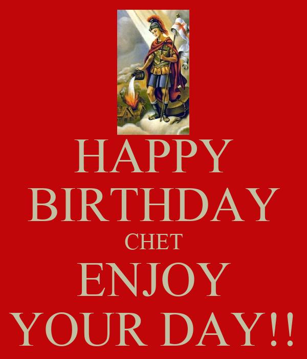 HAPPY BIRTHDAY CHET ENJOY YOUR DAY!!