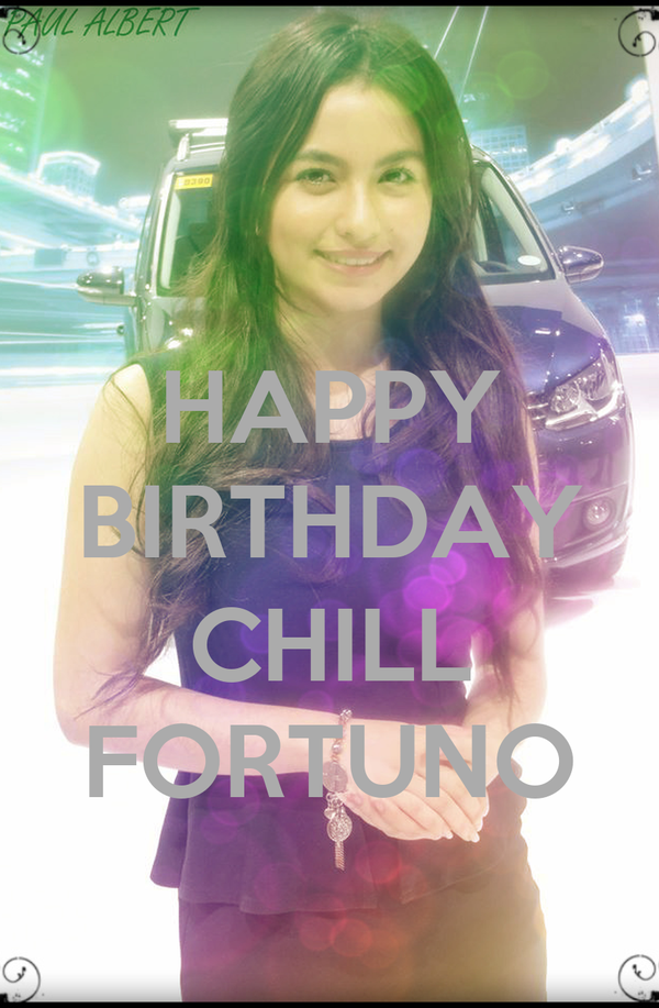 HAPPY BIRTHDAY  CHILL FORTUNO
