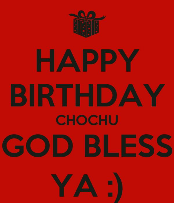 HAPPY BIRTHDAY CHOCHU GOD BLESS YA :)