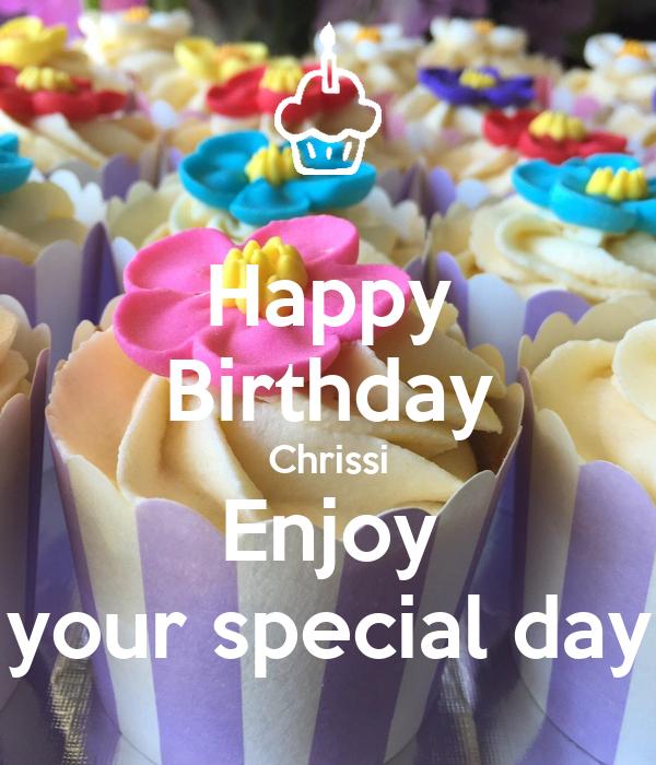 Happy Birthday Chrissi Enjoy your special day