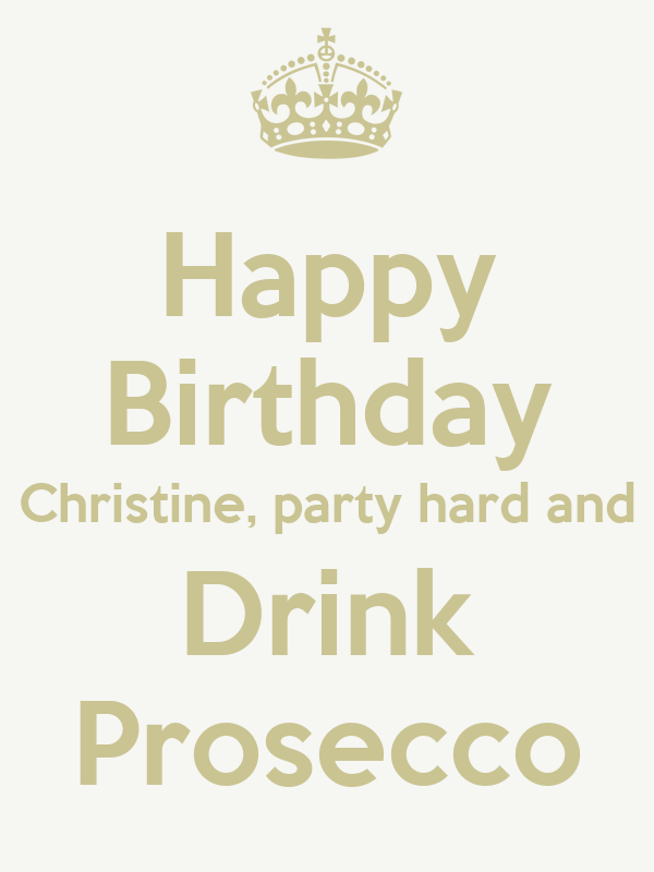 Happy Birthday Christine, party hard and Drink Prosecco