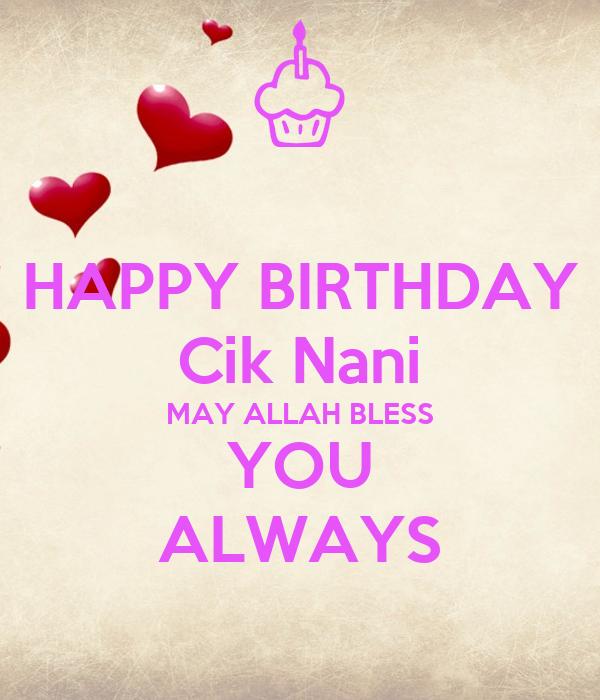HAPPY BIRTHDAY Cik Nani MAY ALLAH BLESS YOU ALWAYS