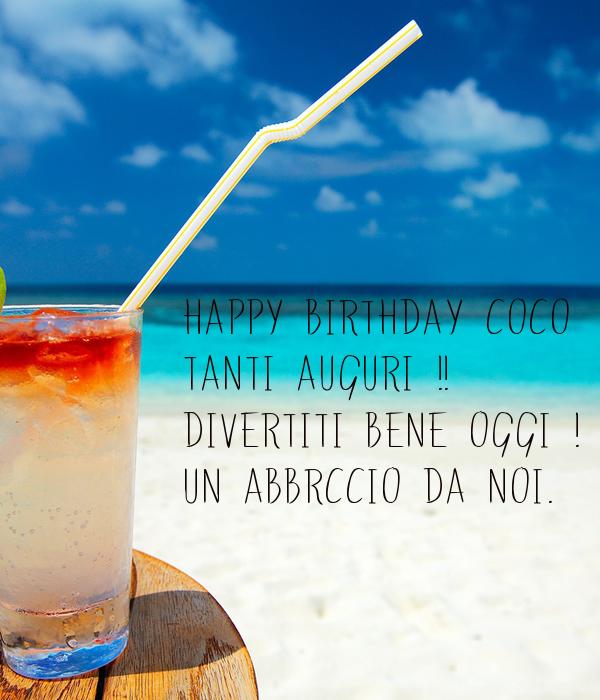 HAPPY BIRTHDAY COCO ;-)  TANTI AUGURI !! Divertiti bene oggi !  Un abbrccio da noi.