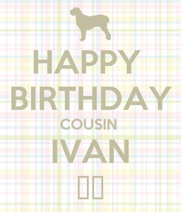 HAPPY  BIRTHDAY COUSIN  IVAN 🎁🎁