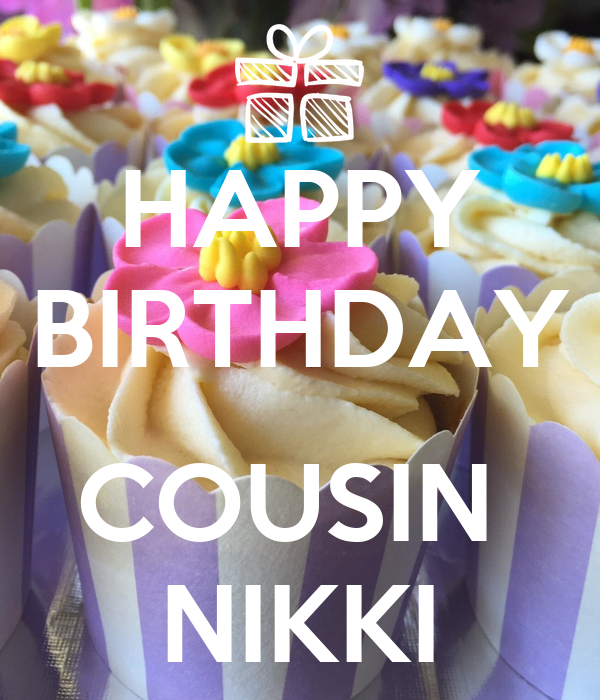 Happy Birthday Cousin Nikki Poster Cachon Keep Calm O Matic
