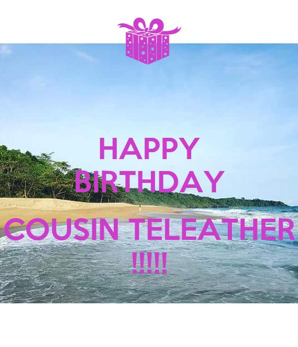 HAPPY BIRTHDAY  COUSIN TELEATHER !!!!!