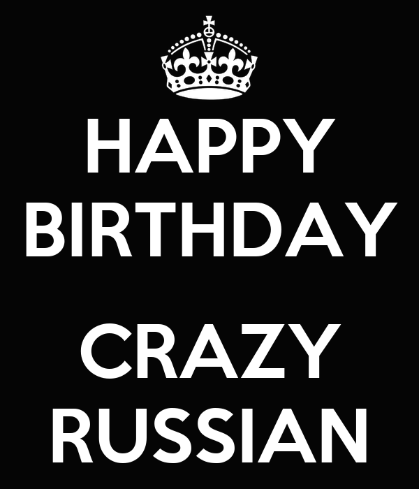 HAPPY BIRTHDAY  CRAZY RUSSIAN