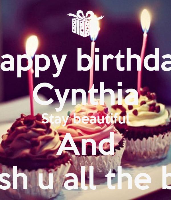 Happy birthday Cynthia Stay beautiful And I wish u all the best