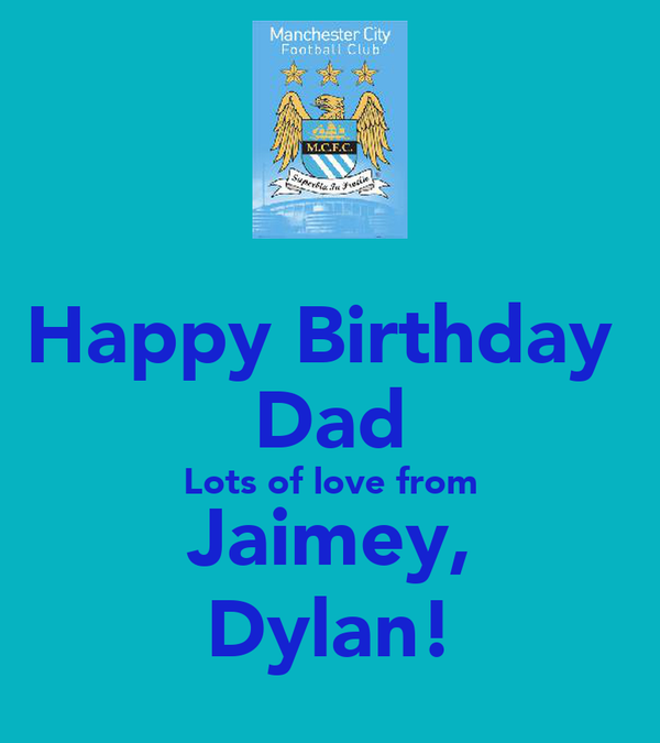 Happy Birthday  Dad Lots of love from Jaimey, Dylan!