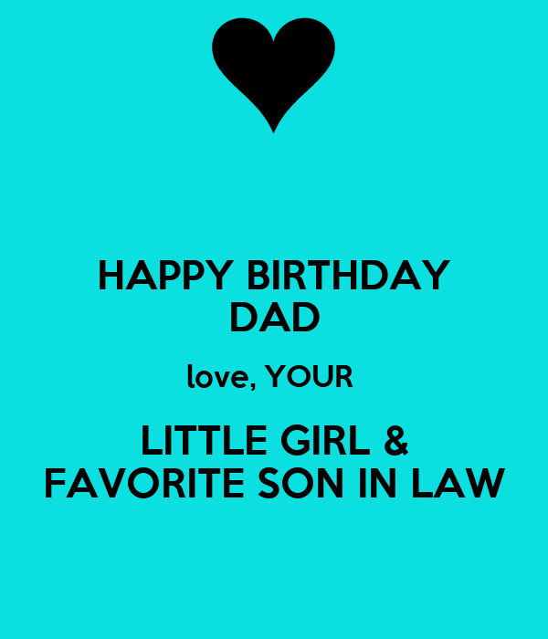 HAPPY BIRTHDAY DAD Love, YOUR LITTLE GIRL & FAVORITE SON