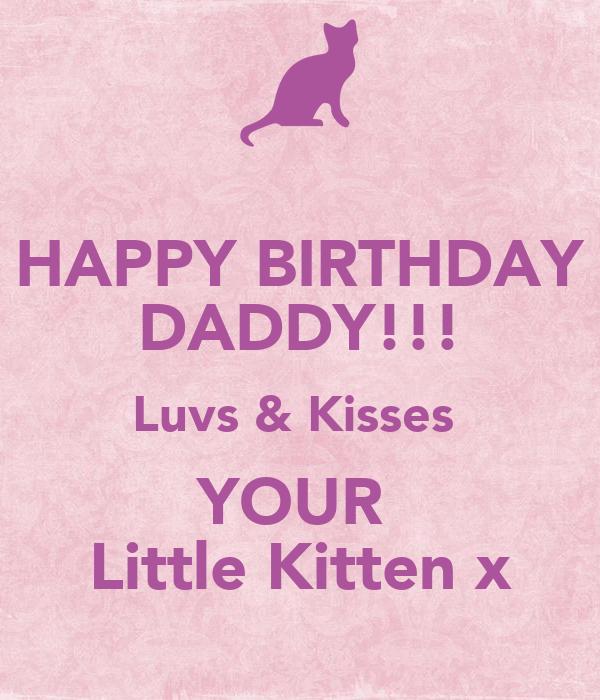 HAPPY BIRTHDAY DADDY!!! Luvs & Kisses  YOUR  Little Kitten x