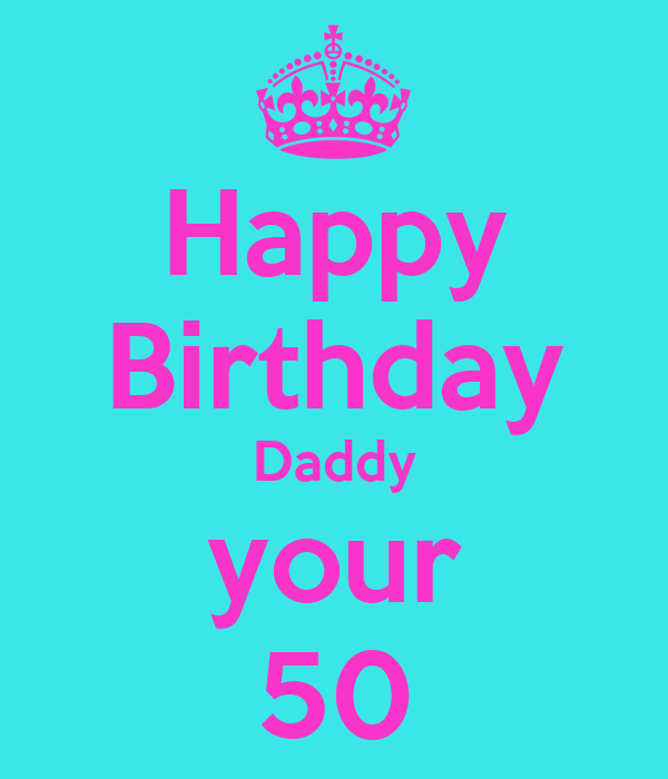 Happy Birthday Daddy your 50