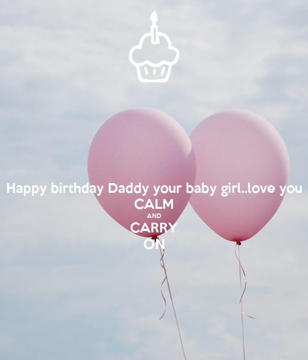 Happy birthday Daddy your baby girl..love you CALM AND CARRY ON